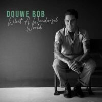 Douwe Bob и кавер на «What a Wonderful World!»